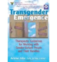 Transgender Emergence: Therapeutic Guidelines for Working With Gender-Variant People and Their Families (Haworth Marriage and the Family)