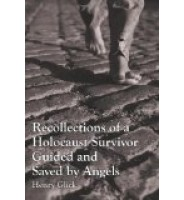 Recollections of a Holocaust Survivor Guided and Saved by Angels
